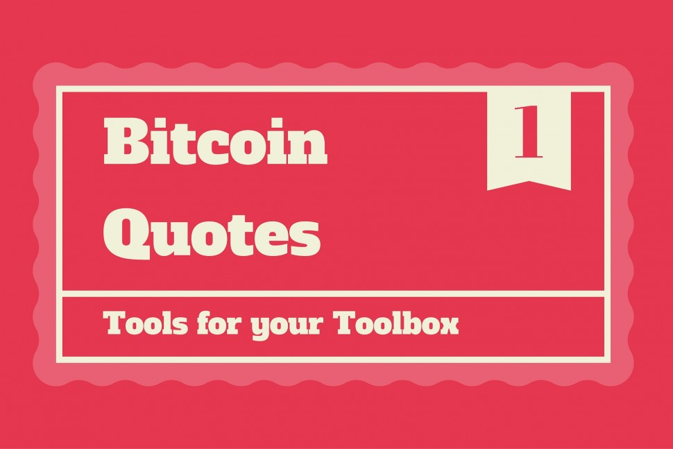 Bitcoin Quotes | Tools for your Toolbox No.1